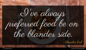 Alexandra Paul quote : I've always preferred food ...