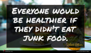Robert Atkins quote : Everyone would be healthier ...