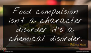 Robert Atkins quote : Food compulsion isn't a ...