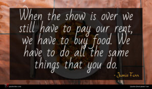 Jamie Farr quote : When the show is ...