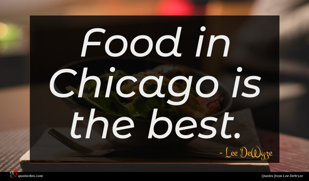 Food in Chicago is the best.