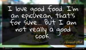 Gaspard Ulliel quote : I love good food ...