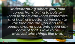 Amos Lee quote : Understanding where your food ...