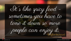 Babyface (musician) quote : It's like spicy food ...