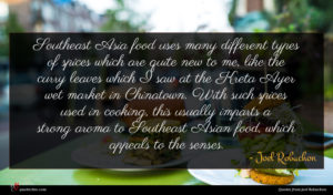 Joel Robuchon quote : Southeast Asia food uses ...