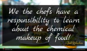 Joel Robuchon quote : We the chefs have ...