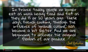 Joel Robuchon quote : In France today people ...