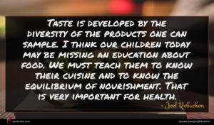 Joel Robuchon quote : Taste is developed by ...