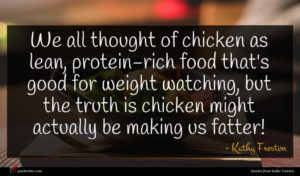 Kathy Freston quote : We all thought of ...