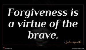 Indira Gandhi quote : Forgiveness is a virtue ...