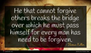 Thomas Fuller quote : He that cannot forgive ...