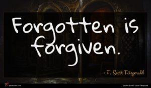 F. Scott Fitzgerald quote : Forgotten is forgiven ...