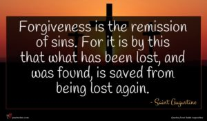 Saint Augustine quote : Forgiveness is the remission ...