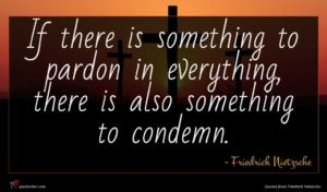 Friedrich Nietzsche quote : If there is something ...
