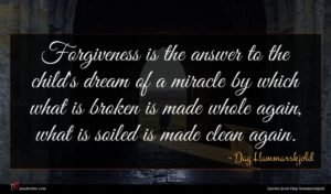 Dag Hammarskjold quote : Forgiveness is the answer ...