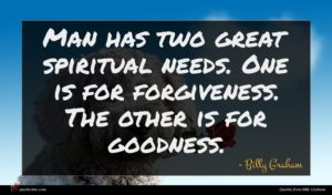 Billy Graham quote : Man has two great ...