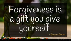 Suzanne Somers quote : Forgiveness is a gift ...