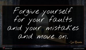 Les Brown quote : Forgive yourself for your ...