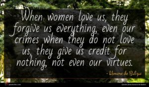 Honore de Balzac quote : When women love us ...
