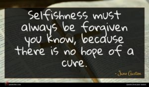 Jane Austen quote : Selfishness must always be ...