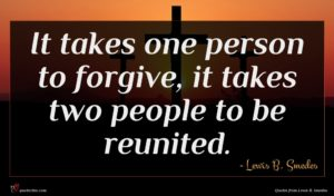 Lewis B. Smedes quote : It takes one person ...