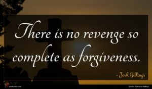 Josh Billings quote : There is no revenge ...