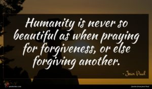Jean Paul quote : Humanity is never so ...