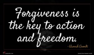 Hannah Arendt quote : Forgiveness is the key ...