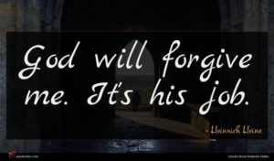 Heinrich Heine quote : God will forgive me ...