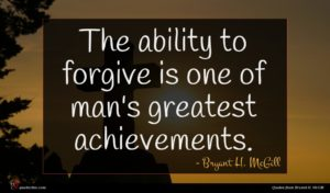 Bryant H. McGill quote : The ability to forgive ...