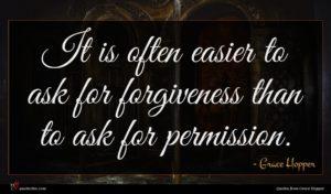 Grace Hopper quote : It is often easier ...