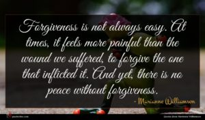 Marianne Williamson quote : Forgiveness is not always ...