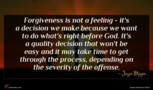 Joyce Meyer quote : Forgiveness is not a ...