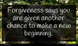 Desmond Tutu quote : Forgiveness says you are ...