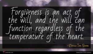 Corrie Ten Boom quote : Forgiveness is an act ...
