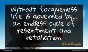 Roberto Assagioli quote : Without forgiveness life is ...