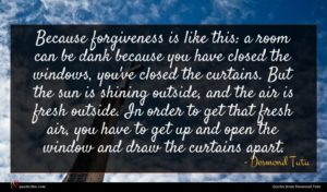 Desmond Tutu quote : Because forgiveness is like ...