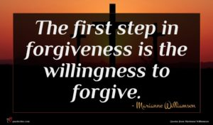 Marianne Williamson quote : The first step in ...