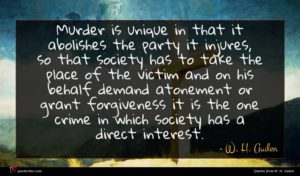 W. H. Auden quote : Murder is unique in ...
