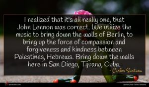Carlos Santana quote : I realized that it's ...