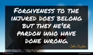 John Dryden quote : Forgiveness to the injured ...