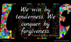 Frederick William Robertson quote : We win by tenderness ...