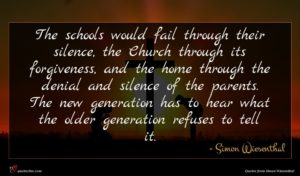 Simon Wiesenthal quote : The schools would fail ...