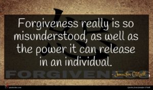 Jennifer O'Neill quote : Forgiveness really is so ...
