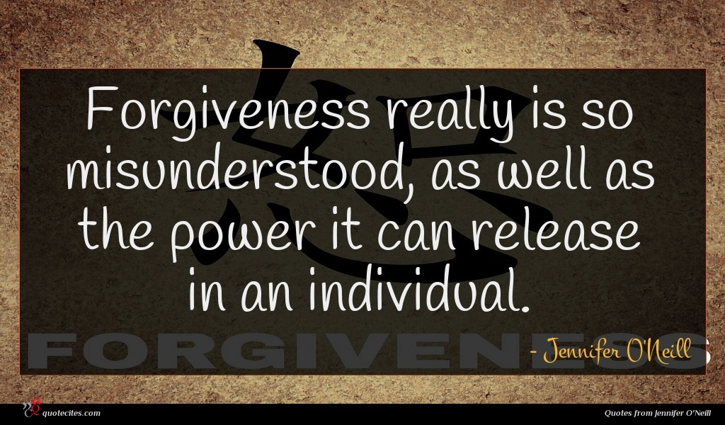 Forgiveness really is so misunderstood, as well as the power it can release in an individual.