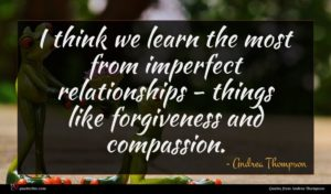Andrea Thompson quote : I think we learn ...