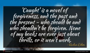 Harlan Coben quote : Caught' is a novel ...