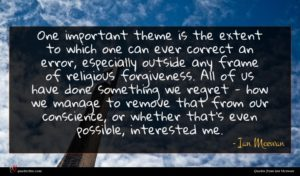 Ian Mcewan quote : One important theme is ...