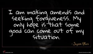 Jayson Blair quote : I am making amends ...