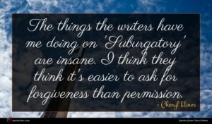 Cheryl Hines quote : The things the writers ...